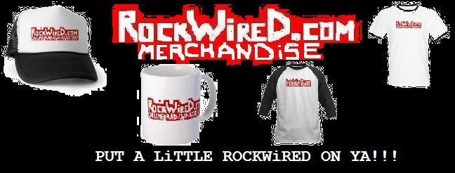 http://www.rockwired.com/rockwiredmerchandisewide.JPG